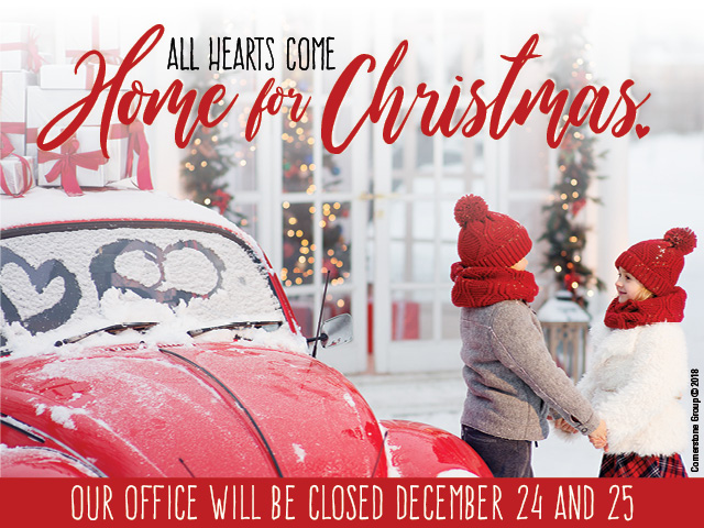 All hearts come home for Christmas. Our office will be closed December 24th and 25th.